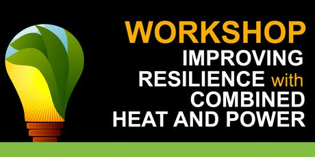 WORKSHOP: IMPROVING RESILIENCE WITH COMBINED HEAT AND POWER tickets