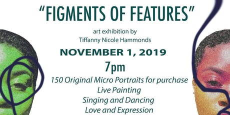 'Figments of Features' Art Exhibit by Tiffanny Nicole Hammonds tickets