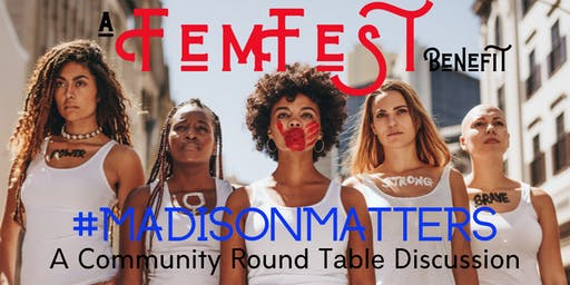 #MadisonMatters: Community Roundtable Discussion (FemFest pre-launch event)