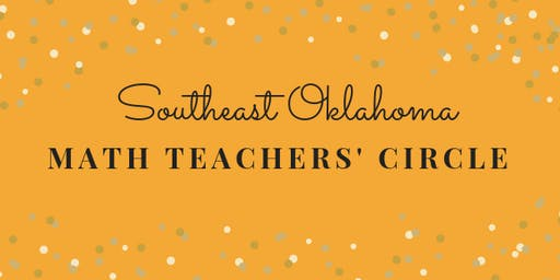 Southeast Oklahoma Math Teachers' Circle   Second Meeting!