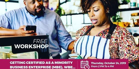 Getting Certified as a Minority Business Enterprise (MBE),  WBE and more.. tickets
