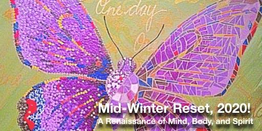 MidWinter Reset! 2020:  A Renaissance of Mind, Body, and Spirit