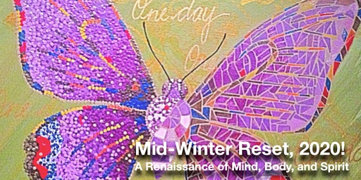 MidWinter Reset! 2020:  A Renaissance of Mind, Body, and Spirit