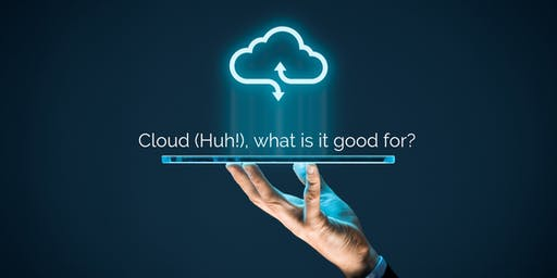 Cloud (Huh!), what is it good for?