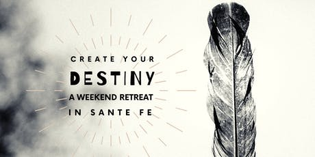Create Your Destiny: A Weekend Retreat tickets