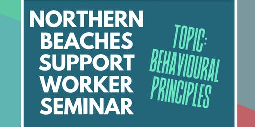 Northern Beaches Support Worker Seminar - Behavioural Principles