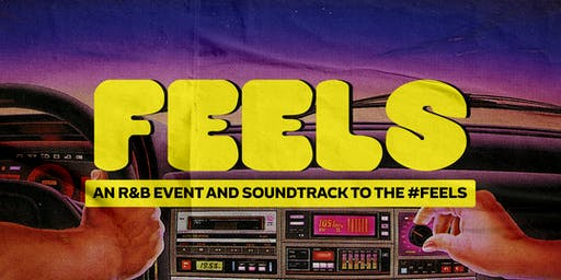 FEELS | A R&B EVENT AND SOUNDTRACK TO THE  FEELS