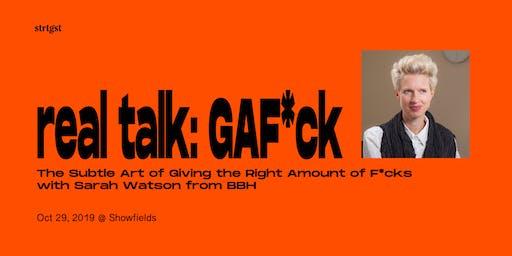 REAL TALK: GAF*ck