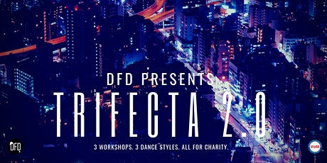 DFD Presents: TRIFECTA 2.0 | Dance Workshops for Charity tickets