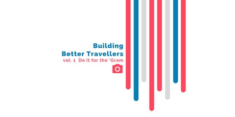 Building Better Travellers vol. 1 Do it for the 'Gram tickets