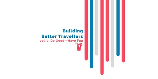 Building Better Travellers vol. 2 Do Good + Have Fun