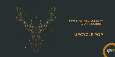 UpcyclePop - Eco Holiday Market and Exhibit tickets