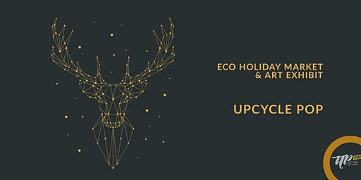 UpcyclePop - Eco Holiday Market and Exhibit