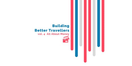 Building Better Travellers vol. 4 All About Money tickets