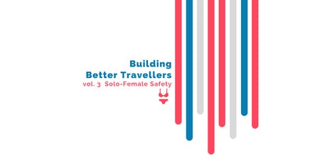 Building Better Travellers vol. 3 Solo-Female Safety tickets