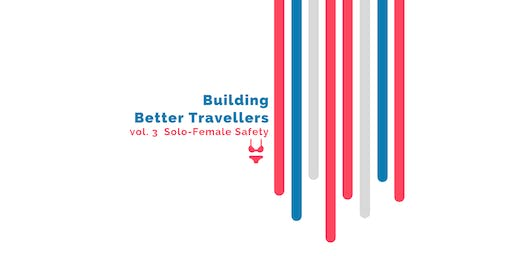 Building Better Travellers vol. 3 Solo-Female Safety