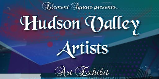 Element Square Hudson Valley Artists Art Exhibit Closing  & Open Mic