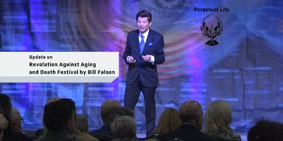 Update on  Revolution Against Aging and Death Festival by Bill Faloon