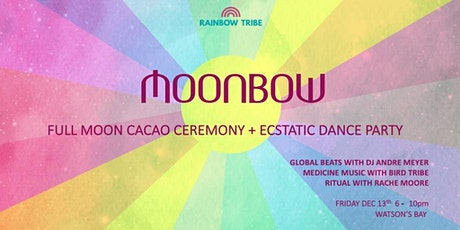 MOONBOW ~ Full Moon Cacao Ceremony + Ecstatic Dance tickets