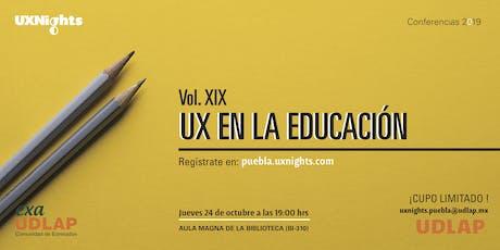 UX Nights Puebla Vol. XIX UX en la educación entradas
