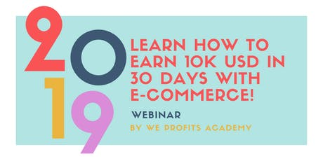 Learn How To Earn 10K USD in 30 Days With E-Commerce! tickets