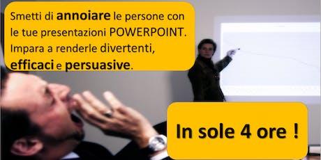"""CORSO"""" Smetti di ANNOIARE con le tue presentazioni POWER POINT in 4 ORE """" biglietti"""
