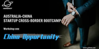 Australia-China Startup Cross-border Bootcamp Workshop 1-China Opportunity