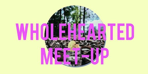Wholehearted Meet-Up
