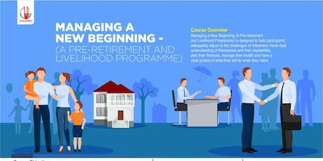 MANAGING A NEW BEGINNING – (A PRE-RETIREMENT AND LIVELIHOOD PROGRAMME) tickets