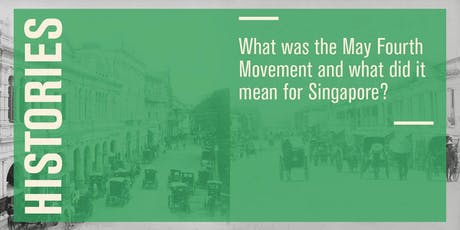 Histories –What was the May Fourth Movement and what did it mean for Singapore? tickets