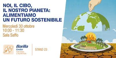 Noi, il cibo, il nostro pianeta - Alimentiamo un futuro sostenibile