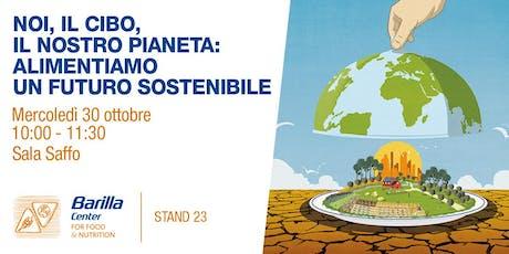 Noi, il cibo, il nostro pianeta - Alimentiamo un futuro sostenibile biglietti