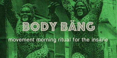 BODY BÄNG - movement morning ritual for the insane Tickets
