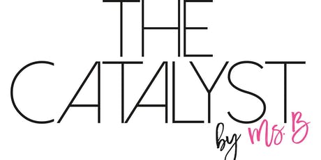 Built by Bianca presents: The Catalyst by Ms B tickets