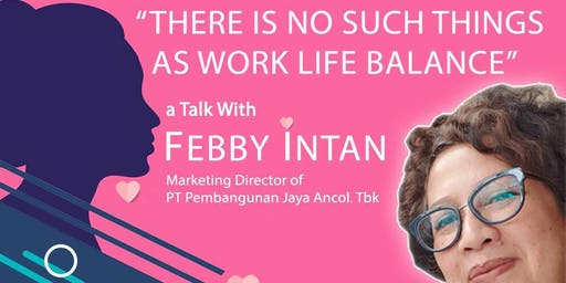 Ancoltalk with Bu Febby : There is No Such Things as Work Life Balance