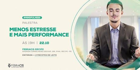 Palestra Mindfulness: Menos Estresse e Mais Performance - VAGAS LIMITADAS! ingressos