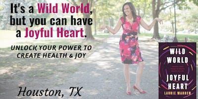 Wild World, Joyful Heart in Houston, TX