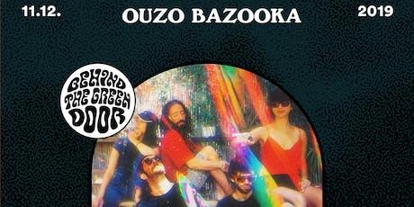 OUZO BAZOOKA // behind the green door Tickets