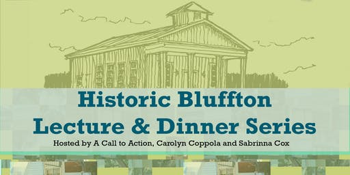 Historic Bluffton Lecture and Dinner Series