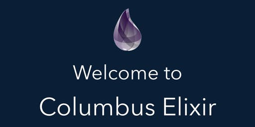 December2019 Columbus Elixir Meetup