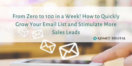 From Zero to 100 in a Week! How to Quickly Grow Your Email List and Stimulate More Sales Leads