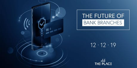 The Future of Bank Branches, la sucursal se reinventa entradas