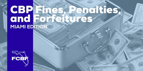 CBP Fines, Penalties, and Forfeitures - Miami tickets