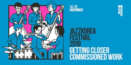 JazzKorea 2019:  GETTING CLOSER – COMMISSIONED WORK Tickets