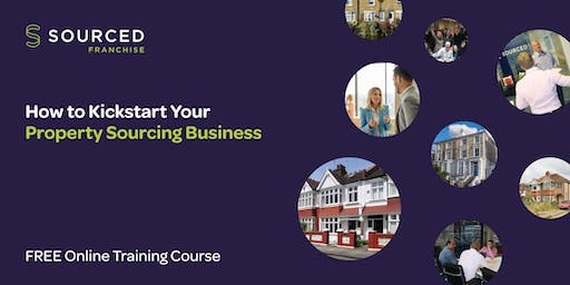 How to Kickstart Your Property Sourcing Business – FREE Online Training Course
