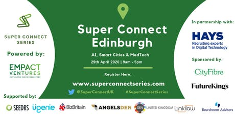 Super Connect  Edinburgh (AI, Smart Cities, MedTech) tickets