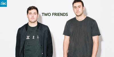 TWO FRIENDS at EBC at Night- NOV. 06 - FREE Guestlist!