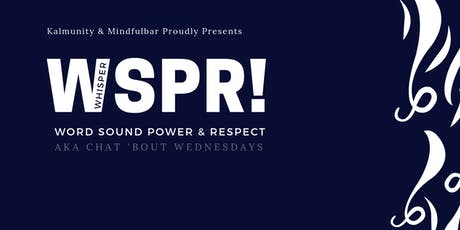 WSPR : Word Sound Power & Respect (Chat Bout Wednesdays) tickets