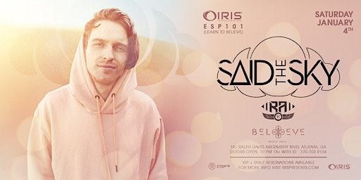 Said The Sky | IRIS ESP101 Learn to Believe | Saturday January 4 -This event will 100% sell out * WARNING: * LESS than 150 tickets left for this event