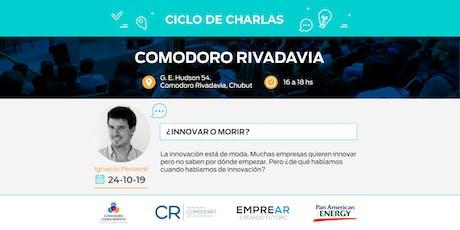 Ciclo de Charlas Comodoro Rivadavia: ¿INNOVAR O MORIR? entradas